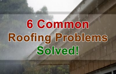 6 common roofing problems solved